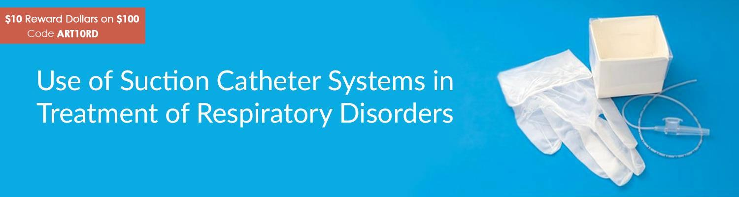 Use Of Suction Catheter Systems In Treatment Of Respiratory Disorders