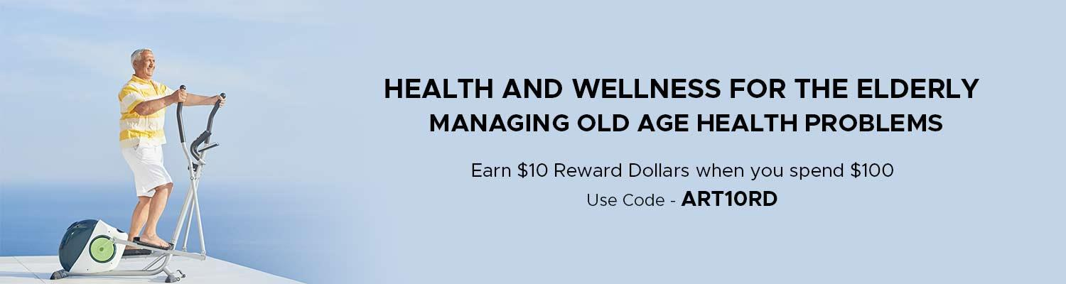 Health and Wellness for the Elderly – Managing Old Age Health Problems
