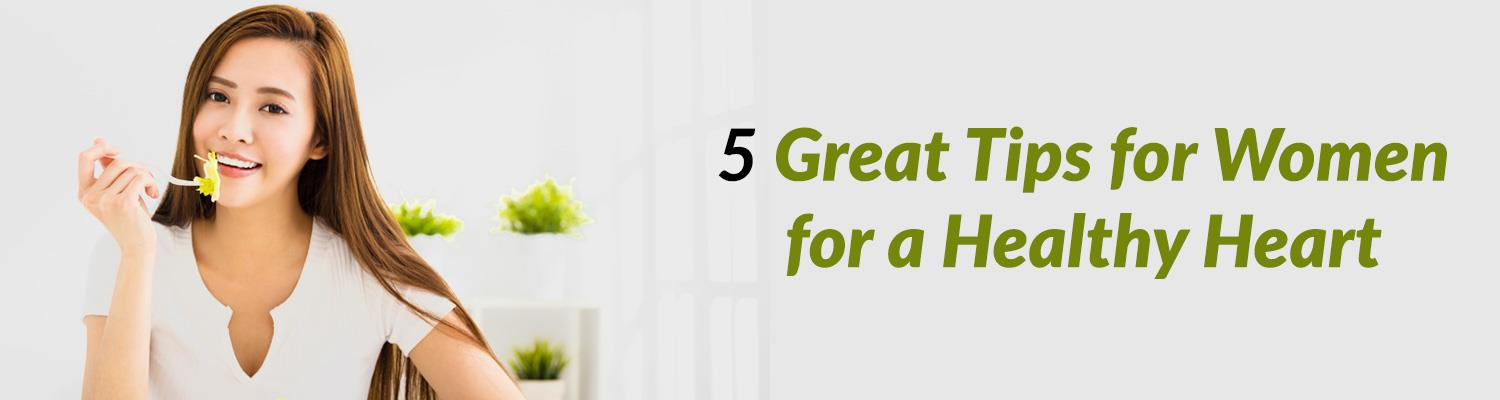 5 Great Tips for Women for a Healthy Heart