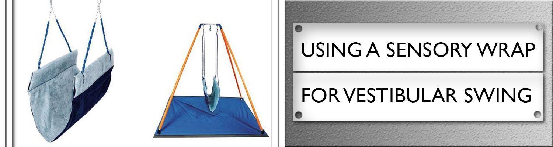 Using a Sensory Wrap for Vestibular Swing