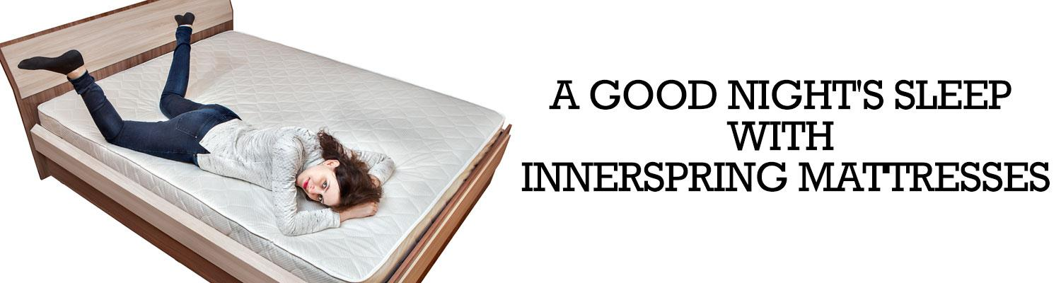 A Good Night's Sleep with Innerspring Mattresses