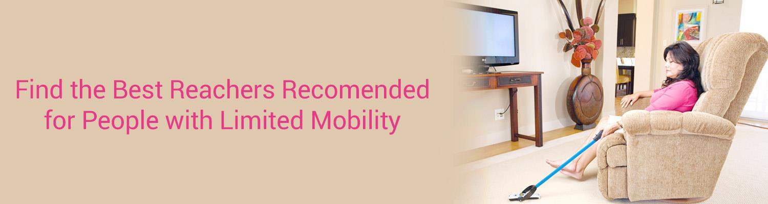 Find the Best Reachers Recomended for People with Limited Mobility