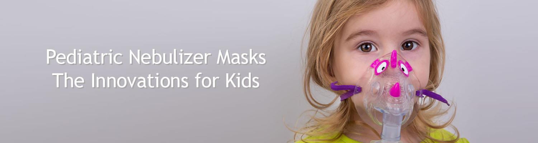Pediatric Nebulizer Masks – The Innovations for Kids
