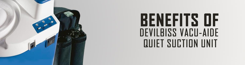 How the DeVilbiss Vacu-Aide Quiet Suction Unit Benefits You?