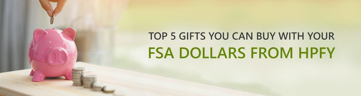Top 5 gifts you can buy with your FSA dollars from HPFY
